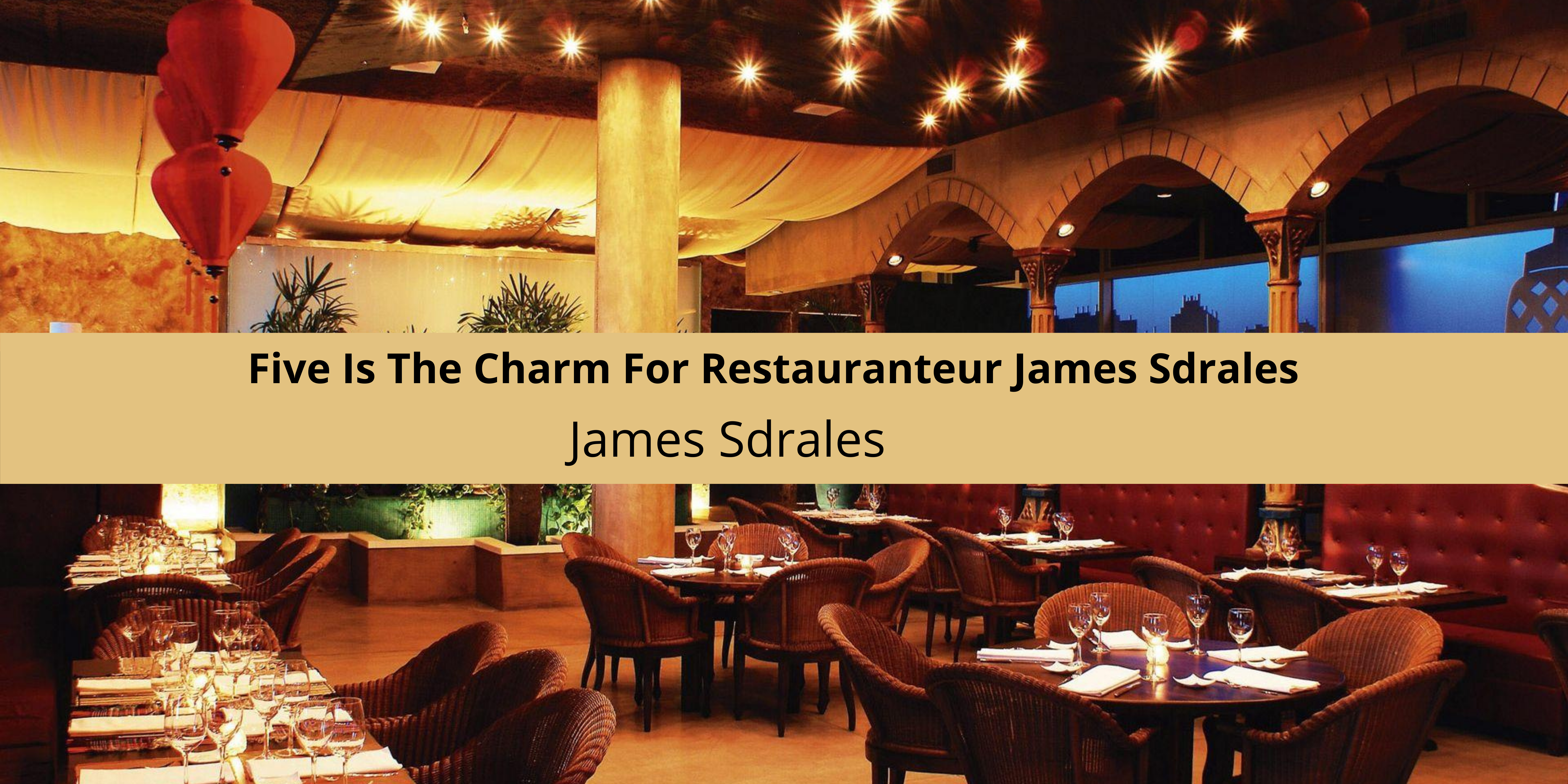 Five Is The Charm For Restauranteur James Sdrales